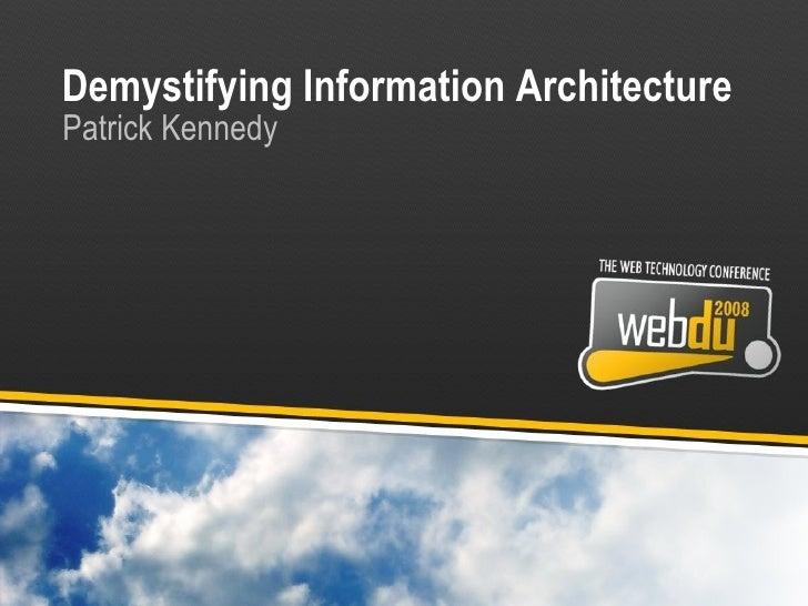 Demystifying Information Architecture Patrick Kennedy