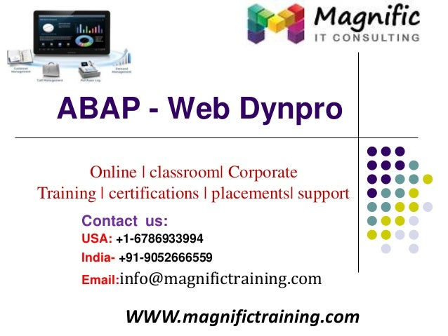 ABAP - Web Dynpro Online | classroom| Corporate Training | certifications | placements| support WWW.magnifictraining.com C...