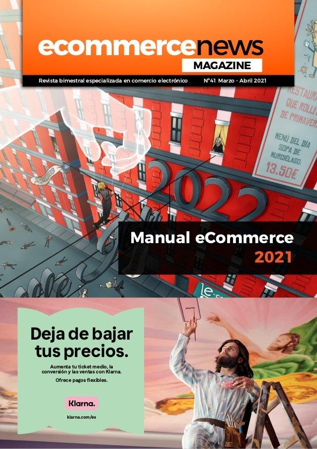 Manual eCommerce 2021 ecommercenews MAGAZINE Deja de bajar tus precios. klarna.com/es Aumenta tu ticket medio, la conversi...