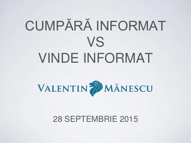 CUMPĂRĂ INFORMAT VS VINDE INFORMAT 28 SEPTEMBRIE 2015