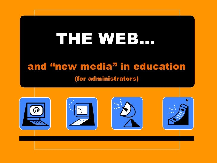 """THE WEB… and """"new media"""" in education (for administrators)"""