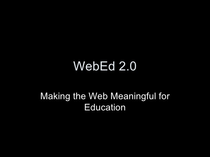 WebEd 2.0 Making the Web Meaningful for Education