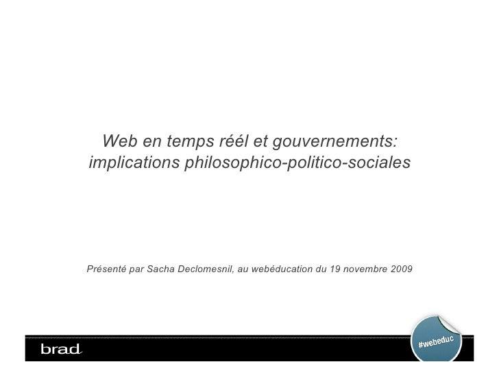 Web en temps réél et gouvernements: implications philosophico-politico-sociales     Présenté par Sacha Declomesnil, au web...