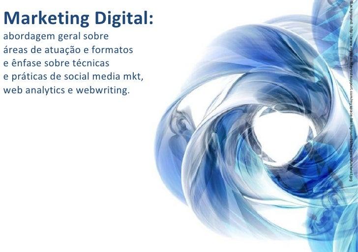 Marketing Digital: abordagem geral sobre áreas de atuação e formatos e ênfase sobre técnicas e práticas de social media mk...