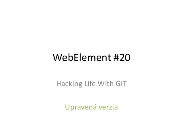 WebElement #20Hacking Life With GITUpravená verzia