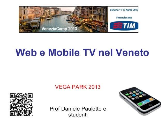 Web e Mobile TV nel Veneto        VEGA PARK 2013      Prof Daniele Pauletto e             studenti