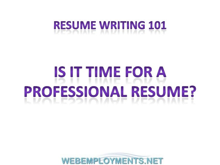 Resume writing 101<br />Is it time for a <br />Professional resume?<br />