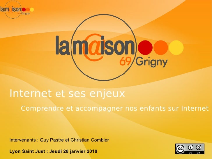 Internet  et  ses enjeux Comprendre et accompagner nos enfants sur Internet Faciliter la création de licences libres Lyon ...