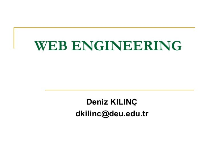 WEB ENGINEERING Deniz KILINÇ [email_address]