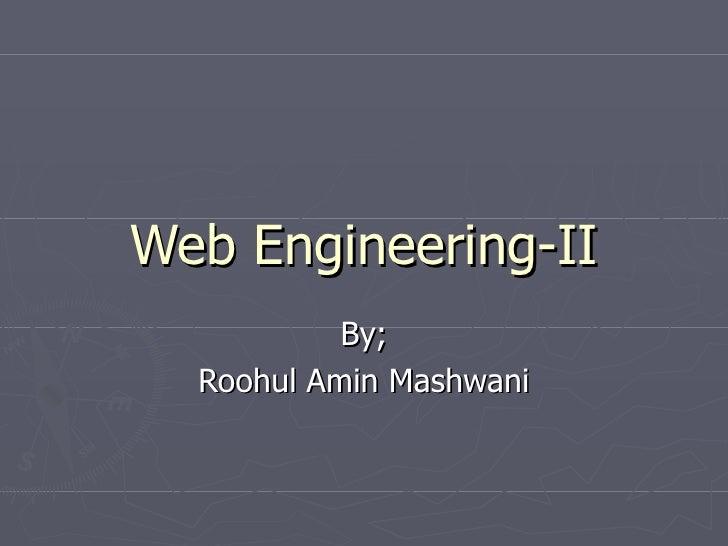 Web Engineering-II By; Roohul Amin Mashwani