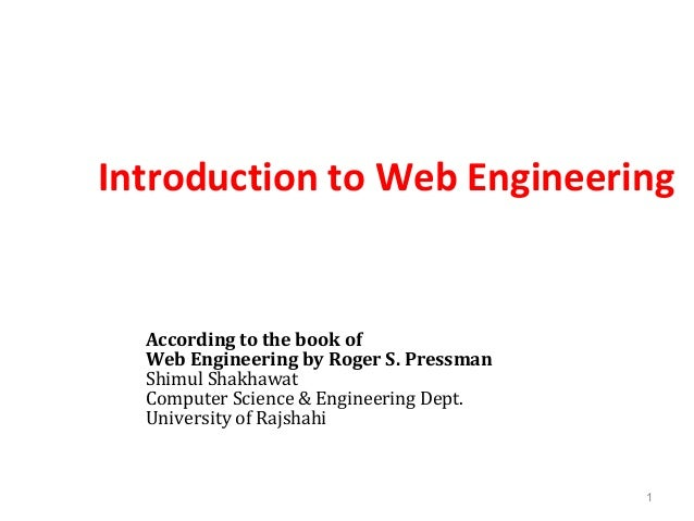 Introduction to Web Engineering1According to the book ofWeb Engineering by Roger S. PressmanShimul ShakhawatComputer Scien...