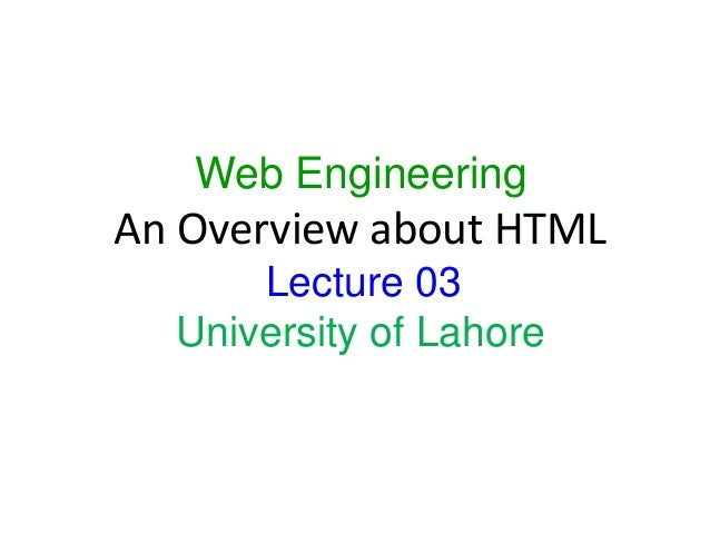 Web Engineering An Overview about HTML Lecture 03 University of Lahore 1