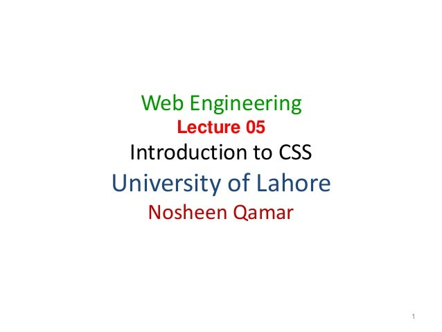 Web Engineering Lecture 05 Introduction to CSS University of Lahore Nosheen Qamar 1