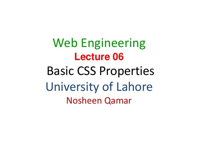1 Web Engineering Lecture 06 Basic CSS Properties University of Lahore Nosheen Qamar