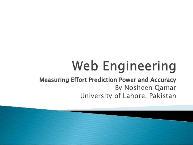 Measuring Effort Prediction Power and Accuracy By Nosheen Qamar University of Lahore, Pakistan