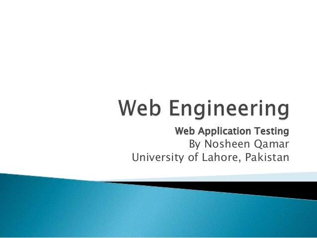 Web Application Testing By Nosheen Qamar University of Lahore, Pakistan