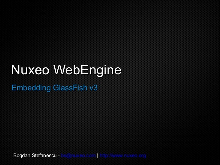 Nuxeo WebEngineNuxeo WebEngine Embedding GlassFish v3Embedding GlassFish v3 Bogdan Stefanescu - bs@nuxeo.com | http://www....