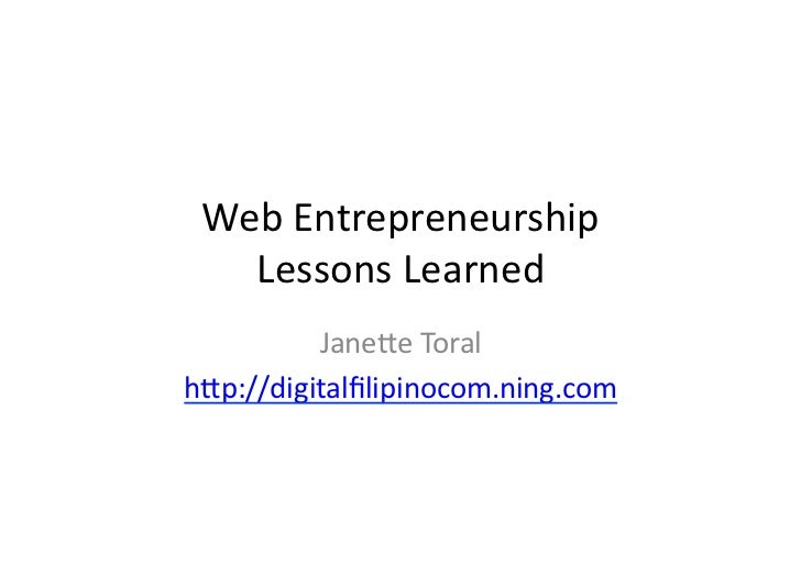 Web	  Entrepreneurship	  	     Lessons	  Learned	            Jane3e	  Toral	  h3p://digitalfilipinocom.ning.com