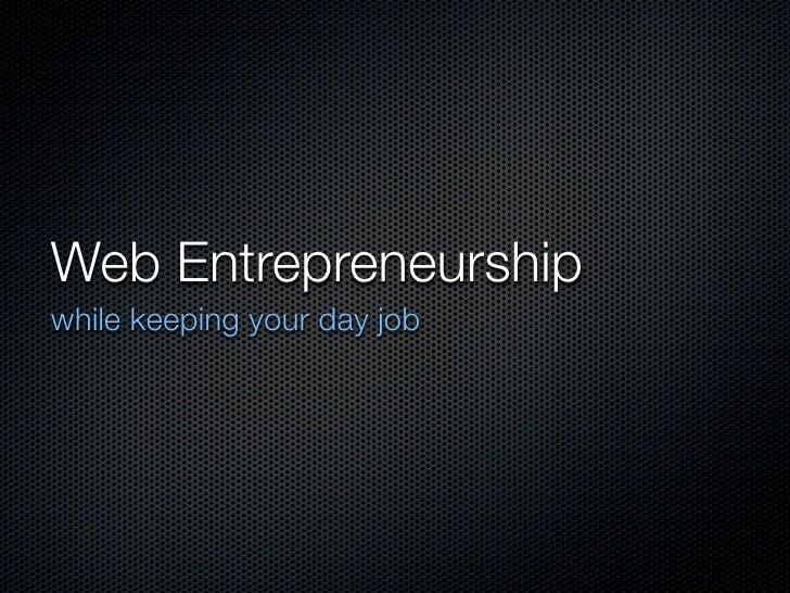 Web Entrepreneurship while keeping your day job