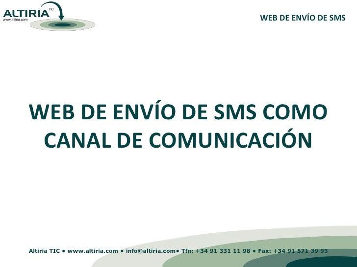 WEB DE ENVÍO DE SMS     WEB DE ENVÍO DE SMS COMO  CANAL DE COMUNICACIÓN    Altiria TIC • www.altiria.com • info@altiria.co...