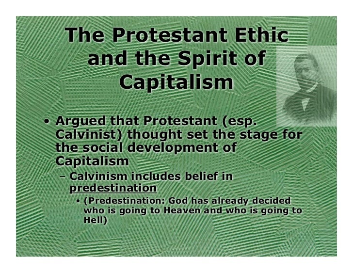 webers protestant ethic The protestant work ethic, the calvinist work ethic or the puritan work ethic is a concept in theology, sociology, economics and history which emphasizes that hard.