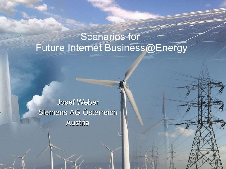 Scenarios for  Future Internet Business@Energy Josef Weber Siemens AG Österreich Austria