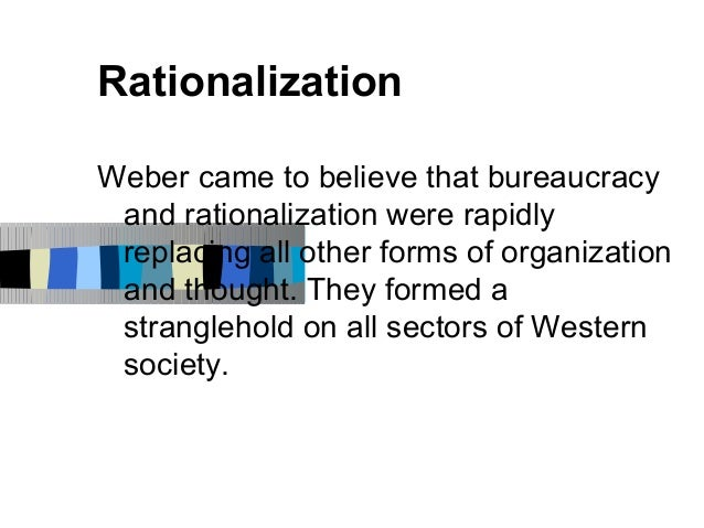 webers concept of rationalization History of sociology, max weber's (1864–1920) theory of rationalization, to  four  types of rationality lie at the heart of weber's theory of rationalization.