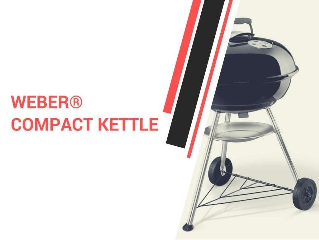 an amazing charcoal grill weber compact kettle. Black Bedroom Furniture Sets. Home Design Ideas