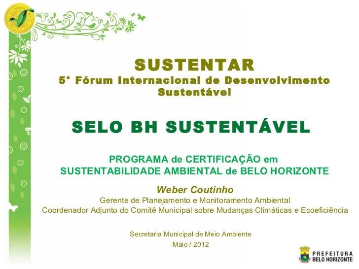 SUSTENTAR    5° Fórum Internacional de Desenvolvimento                   Sustentável       SELO BH SUSTENTÁVEL           P...