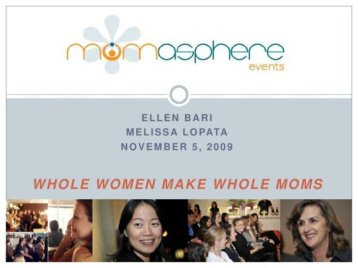 Ellen Bari <br />Melissa Lopata<br />November 5, 2009<br />Whole Women Make Whole Moms<br />Ell<br />