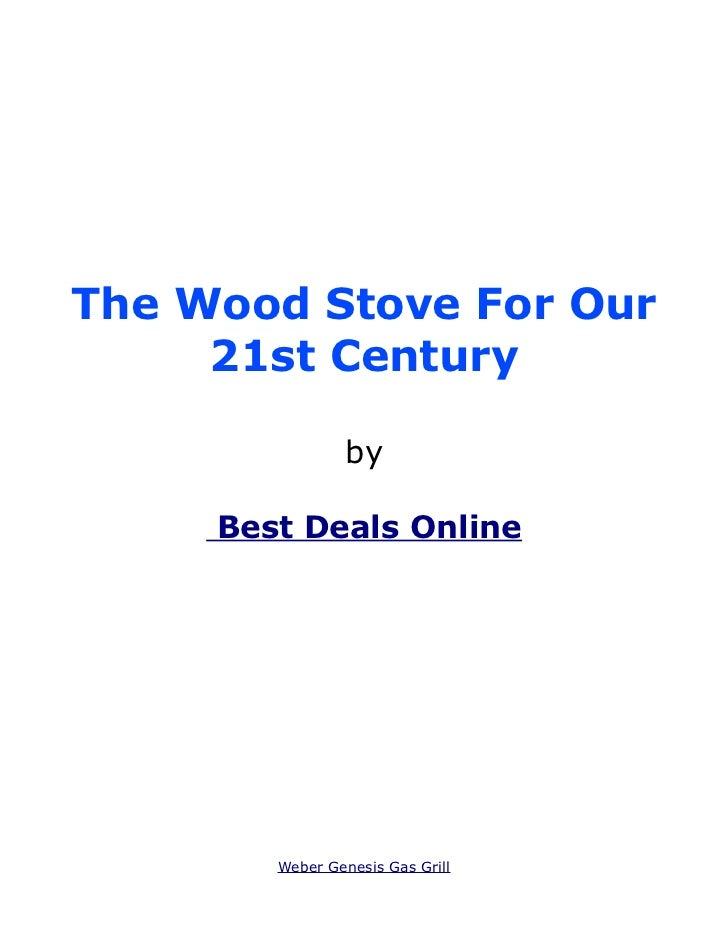 The Wood Stove For Our     21st Century                 by     Best Deals Online        Weber Genesis Gas Grill