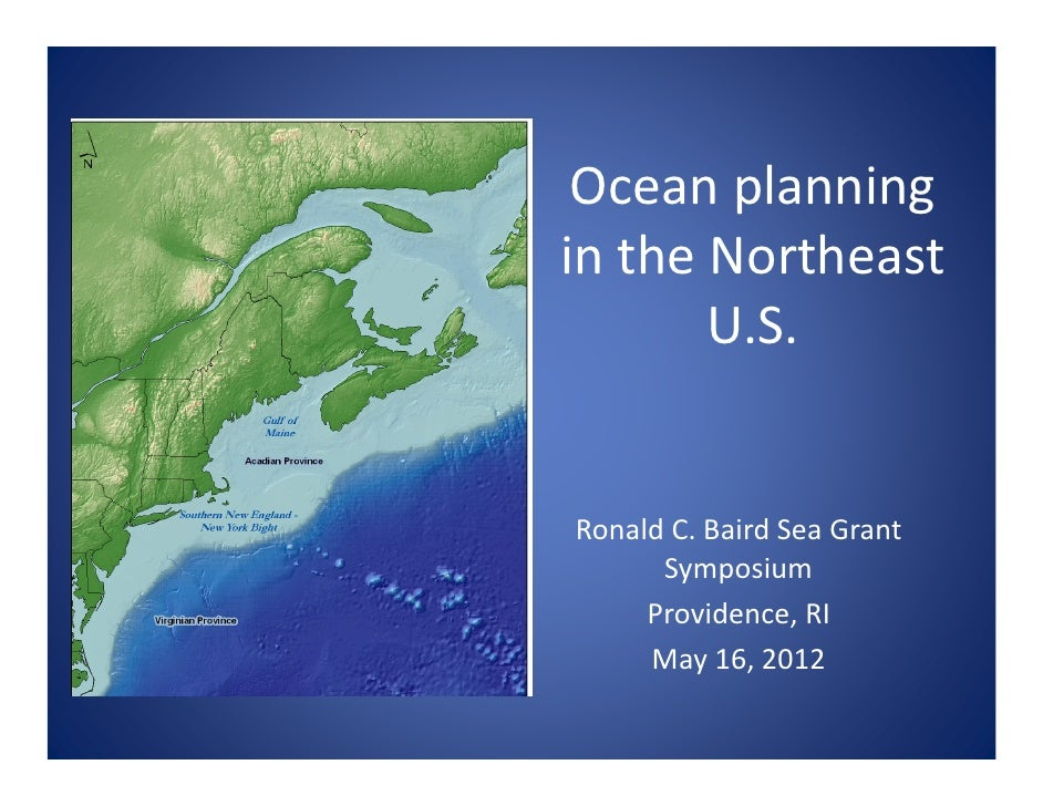 Ocean planning in the Northeast        U.S.Ronald C. Baird Sea Grant       Symposium     Providence, RI     May 16, 2012