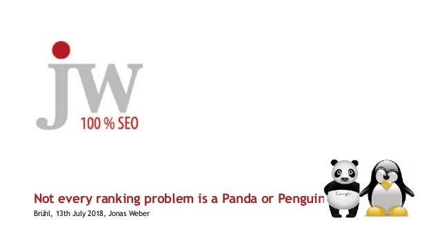 Not every ranking problem is a Panda or Penguin Brühl, 13th July 2018, Jonas Weber