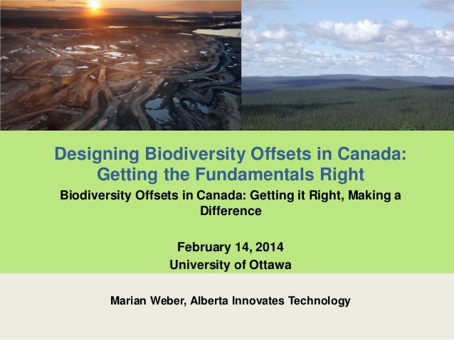 Designing Biodiversity Offsets in Canada: Getting the Fundamentals Right Biodiversity Offsets in Canada: Getting it Right,...