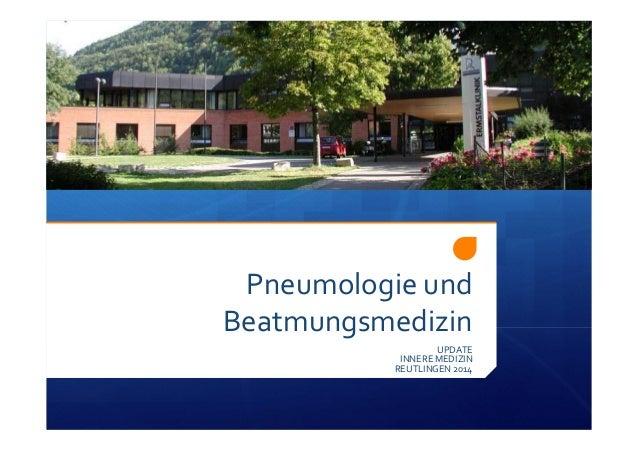 Pneumologieund Beatmungsmedizin UPDATE INNEREMEDIZIN REUTLINGEN2014
