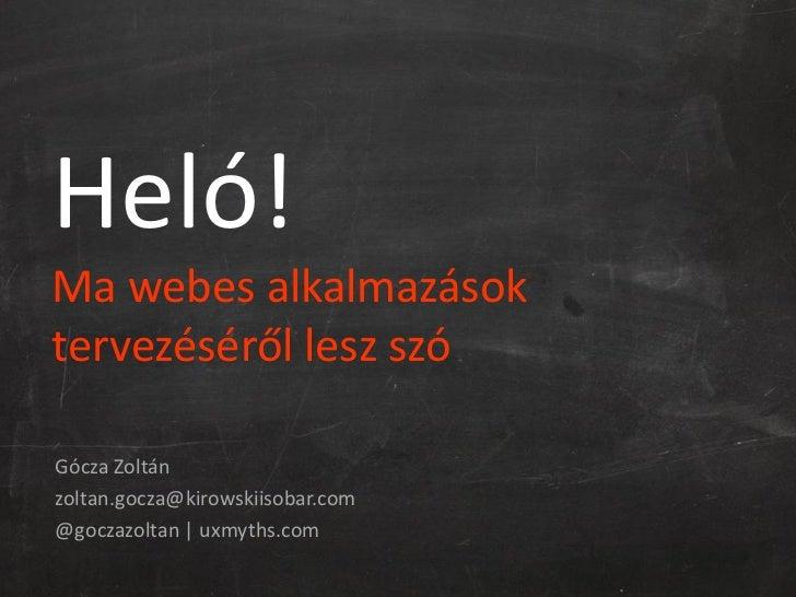 Heló!Ma webes alkalmazásoktervezéséről lesz szóGócza Zoltánzoltan.gocza@kirowskiisobar.com@goczazoltan | uxmyths.com