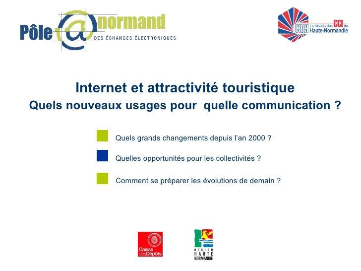 <ul><ul><li>Internet et attractivité touristique </li></ul></ul><ul><ul><li>Quels nouveaux usages pour  quelle communicati...