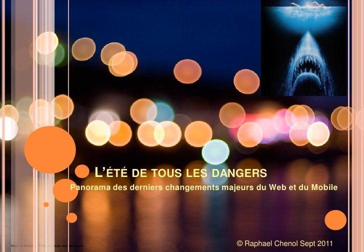 L'ÉTÉ DE TOUS LES DANGERS                                 Panorama des derniers changements majeurs du Web et du MobileWeb...