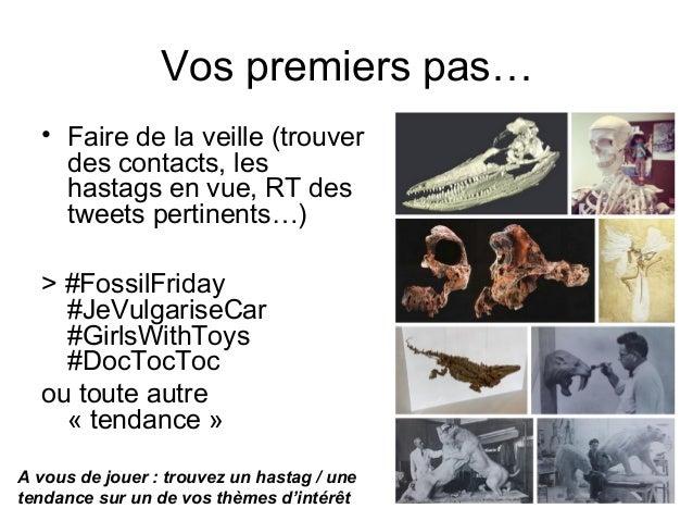 Vos premiers pas… • Faire de la veille (trouver des contacts, les hastags en vue, RT des tweets pertinents…) > #FossilFrid...