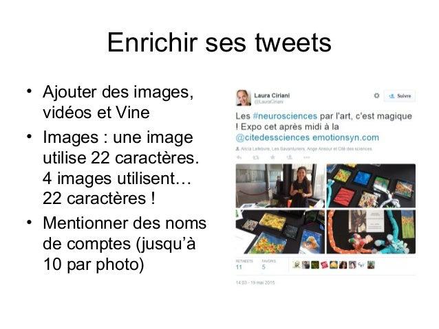 Enrichir ses tweets • Ajouter des images, vidéos et Vine • Images : une image utilise 22 caractères. 4 images utilisent… 2...