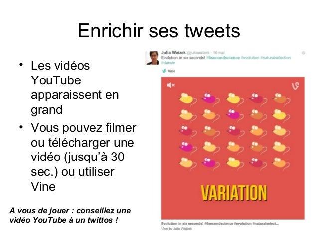 Enrichir ses tweets • Les vidéos YouTube apparaissent en grand • Vous pouvez filmer ou télécharger une vidéo (jusqu'à 30 s...