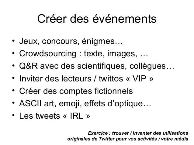 Créer des événements • Jeux, concours, énigmes… • Crowdsourcing : texte, images, … • Q&R avec des scientifiques, collègues...