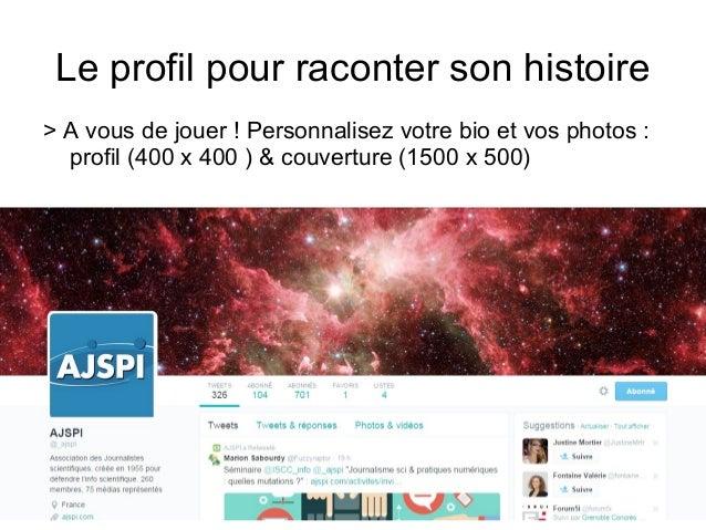 Le profil pour raconter son histoire > A vous de jouer ! Personnalisez votre bio et vos photos : profil (400 x 400 ) & cou...