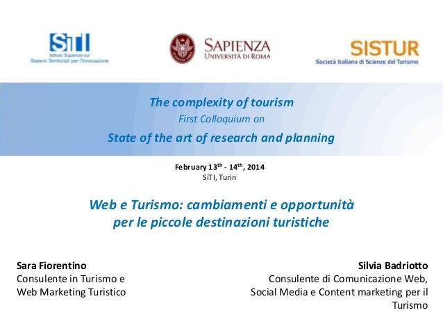 The complexity of tourism First Colloquium on  State of the art of research and planning February 13th - 14th, 2014 SiTI, ...