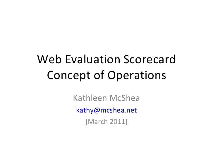 Web Evaluation Scorecard Concept of Operations Kathleen McShea [email_address] [March 2011]