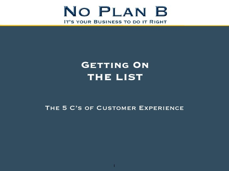 Getting On          THE LIST  The 5 C's of Customer Experience                    1