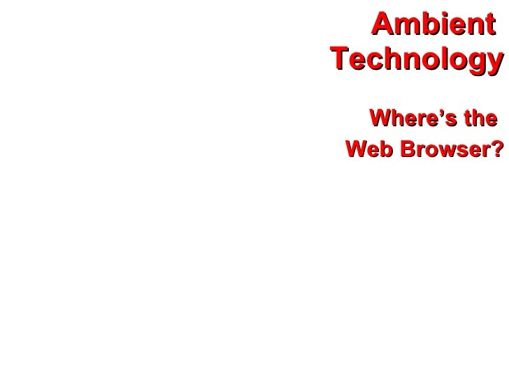 Ambient  Technology Where's the  Web Browser?