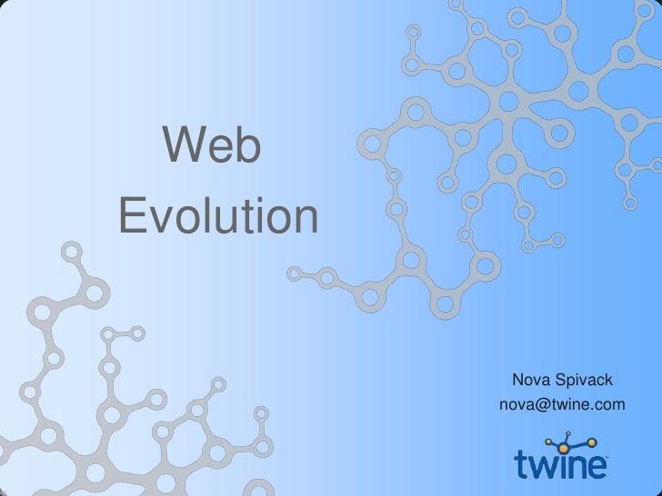 Web <br />Evolution<br />Nova Spivack<br />nova@twine.com<br />