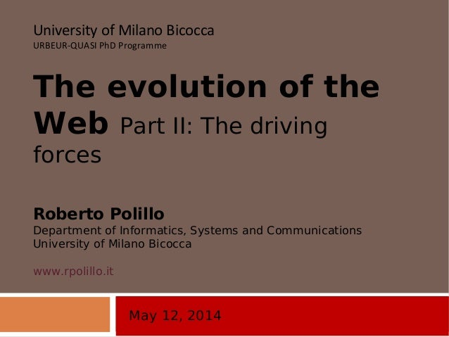May 12, 2014 University of Milano Bicocca URBEUR-QUASI PhD Programme The evolution of the Web Part II: The driving forces ...