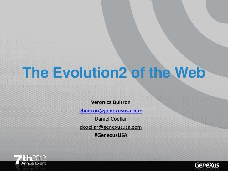 The Evolution2 of the Web            Veronica Buitron       vbuitron@genexususa.com              Daniel Coellar       dcoe...